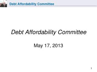 Debt Affordability Committee May 17, 2013