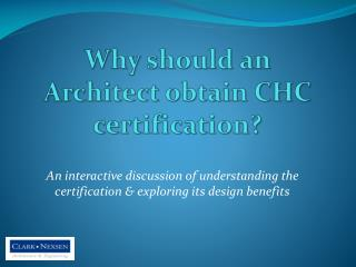 Why should an Architect obtain CHC certification?