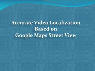 Accurate  Video Localization  Based  on  Google  Maps Street  View