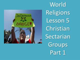 World Religions Lesson 5 Christian Sectarian Groups  Part 1