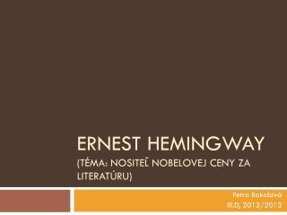 Ernest  Hemingway (téma: Nositeľ Nobelovej ceny za literatúru)