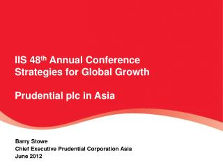 IIS 48 th  Annual Conference Strategies for Global Growth Prudential plc in Asia