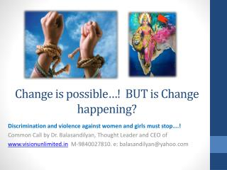 Change is possible…!  BUT is Change happening?
