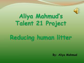Aliya Mahmud's  Talent 21 Project Reducing human litter