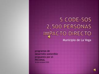 5 CODE-SOS 2,500 PERSONAS  IMPACTO DIRECTO