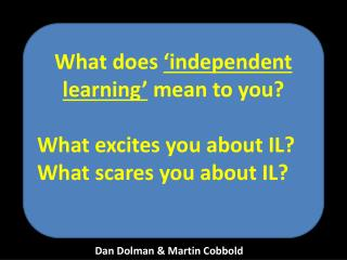 What does  'independent learning'  mean to you? What  excites you about IL?