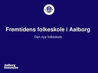 Fremtidens folkeskole i Aalborg