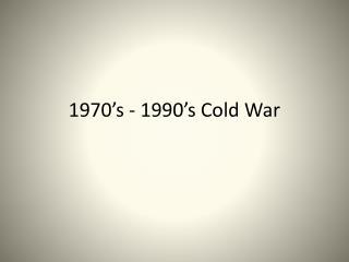 1970's - 1990's Cold War