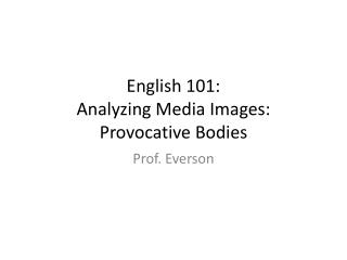 English 101: Analyzing Media Images:  Provocative Bodies