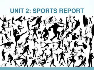 UNIT 2: SPORTS REPORT