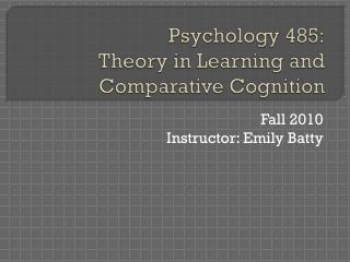 Psychology 485: Theory in Learning and Comparative Cognition
