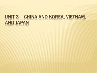Unit 3 – China and Korea, Vietnam, and Japan
