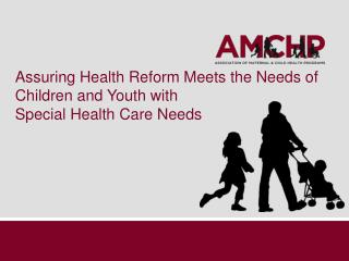 Assuring Health Reform Meets the Needs of Children and Youth with  Special Health Care Needs