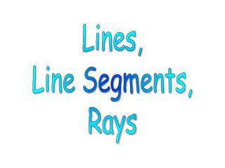 Lines, Line Segments, Rays