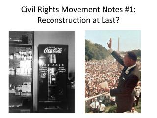 Civil Rights Movement Notes #1: Reconstruction at Last?