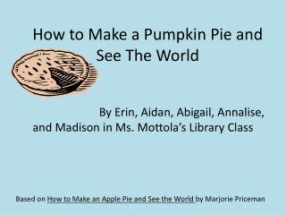 How to Make  a Pumpkin Pie  and See The World