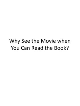 Why See the Movie when You Can Read the Book?