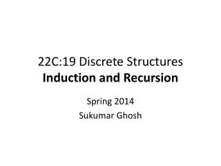 22C:19 Discrete Structures Induction and Recursion