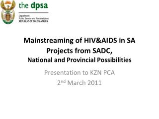 Mainstreaming of HIV&AIDS in SA Projects from SADC , National and Provincial Possibilities