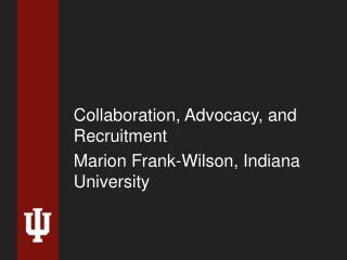 Collaboration, Advocacy, and Recruitment Marion Frank-Wilson, Indiana University