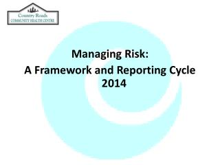 Managing Risk: A Framework and Reporting Cycle  2014