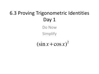 6.3 Proving Trigonometric Identities Day 1