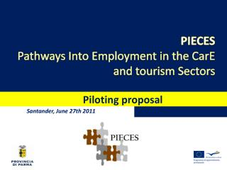 PIECES  Pathways Into Employment in the  CarE  and tourism Sectors