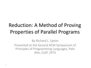 Reduction: A Method of Proving Properties of Parallel Programs