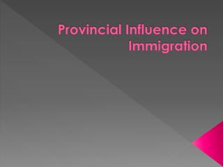 Provincial Influence on Immigration