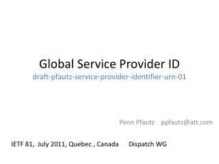 Global  Service Provider ID draft-pfautz-service-provider-identifier-urn-01