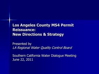 Los Angeles County MS4 Permit Reissuance:  New Directions & Strategy