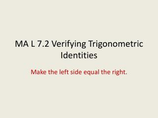 MA L 7.2 Verifying Trigonometric Identities