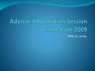 Advisor Information Session Orientation 2009
