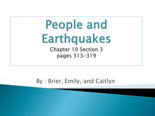 People and Earthquakes Chapter 10 Section 3 pages 313-319