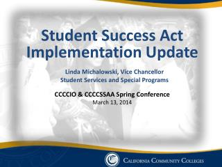 Student Success Act Implementation Update Linda Michalowski, Vice Chancellor