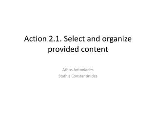 Action 2.1. Select and organize provided content