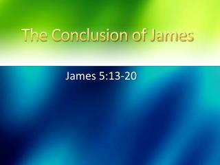The Conclusion of James