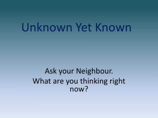 Unknown Yet Known