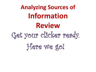 Analyzing Sources of  Information Review