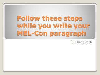 Follow these steps while you write  your  MEL-Con  paragraph