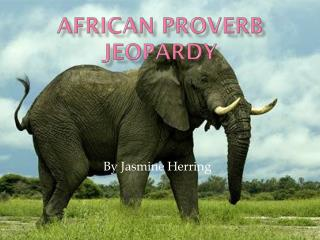 African Proverb Jeopardy