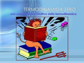 TERMODINAMICA ZERO una presentazione intuitiva della termodinamica