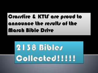 Crossfire & KTLF are proud to announce the results of the March Bible Drive