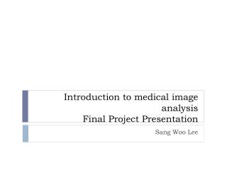 Introduction to medical image analysis  Final Project Presentation