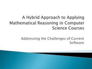 A Hybrid Approach to Applying Mathematical Reasoning in Computer Science  Courses