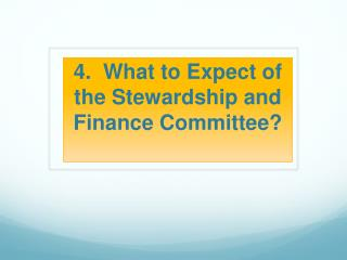 4.   What to Expect  of  the Stewardship  and  Finance Committee ?