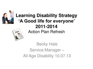 Learning Disability Strategy 'A Good life for everyone'  2011-2014 Action Plan Refresh