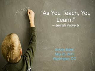 """As You Teach, You Learn.""  – Jewish Proverb"
