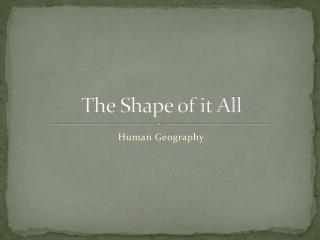 The Shape of it All