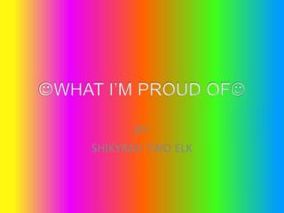  WHAT I'M PROUD OF